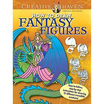 Creative Haven How to Draw Fantasy Figures by Noble & Marty