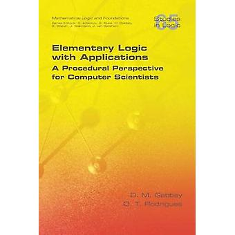 Elementary Logic with Applications A Procedural Perspective for Computer Scientists by Gabbay & D M
