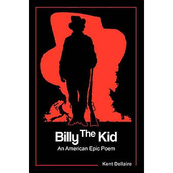 Billy The Kid An American Epic Poem by Dellaire & Kent R