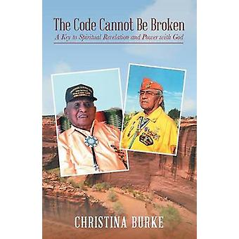 The Code Cannot be Broken A Key to Spiritual Revelation and Power with God by Burke & Christina