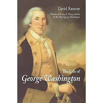 The Life of George Washington by Ramsay & David