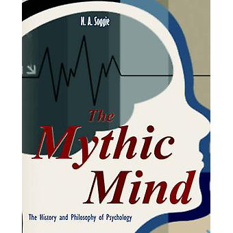 The Mythic Mind  The History and Philosophy of Psychology by Soggie & Neil Alan