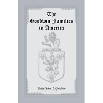 The Goodwin Families in America by Goodwin & John S.