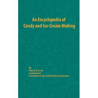 An Encyclopedia of Candy and IceCream Making by Leon & Simon I