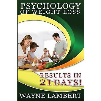 Psychology of Weight Loss  Results in 21 Days by Lambert & Wayne