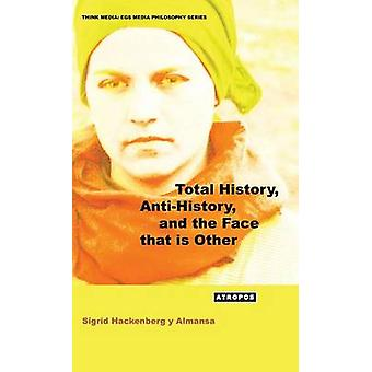 Total History AntiHistory and the Face That Is Other by Hackenberg y. Almansa & Sigrid