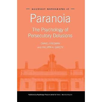 Paranoia  The Psychology of Persecutory Delusions by Freeman & Daniel