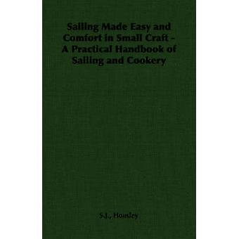Sailing Made Easy and Comfort in Small Craft  A Practical Handbook of Sailing and Cookery by Housley & S.J.
