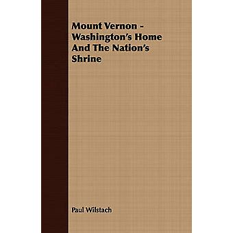Mount Vernon  Washingtons Home And The Nations Shrine by Wilstach & Paul