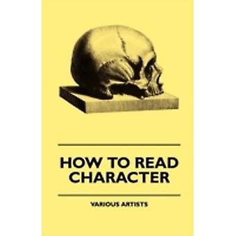 How to Read Character  A New Illustrated HandBook of Phrenology and Physiognomy for Students and Examiners with a Descriptive Chart by Various