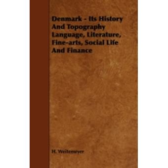 Denmark  Its History And Topography Language Literature Finearts Social Life And Finance by Weitemeyer & H.