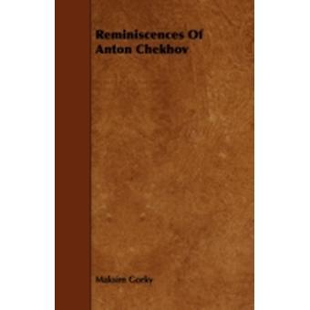 Reminiscences of Anton Chekhov by Gorky & Maksim