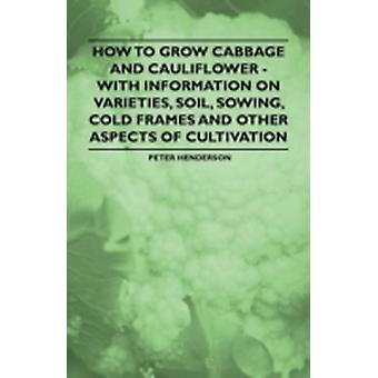 How to Grow Cabbage and Cauliflower  With Information on Varieties Soil Sowing Cold Frames and Other Aspects of Cultivation by Henderson & Peter