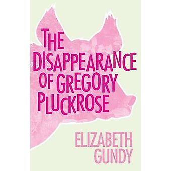 The Disappearance of Gregory Pluckrose by Gundy & Elizabeth