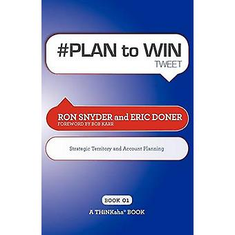 PLAN to WIN tweet Book01 Build Your Business thru Territory and Strategic Account Planning by Ron Snyder