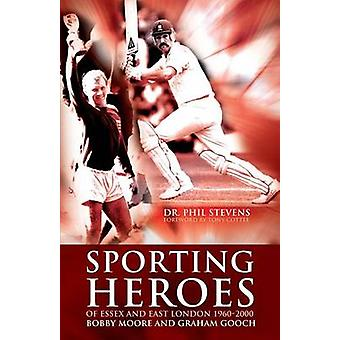 Sporting Heroes of Essex and East London 19602000 by Stevens & Phil