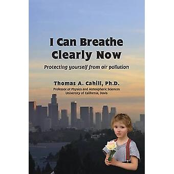 I Can Breathe Clearly Now Protecting yourself from air pollution by Cahill & Thomas A
