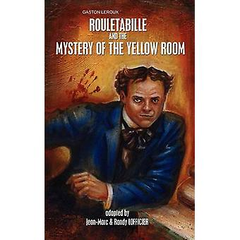 Rouletabille and the Mystery of the Yellow Room by LeRoux & Gaston
