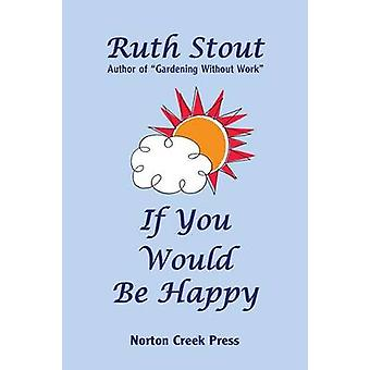 If You Would Be Happy Cultivate Your Life Like a Garden by Stout & Ruth