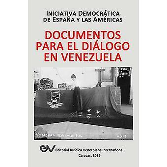 DOCUMENTOS PARA EL DILOGO EN VENEZUELA by Iniciativa Democrtica Espana Amrica