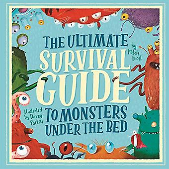 The Ultimate Survival Guide to Monsters Under the Bed by Mitch Frost