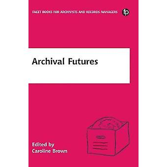 Archival Futures by Caroline Brown - 9781783301829 Book