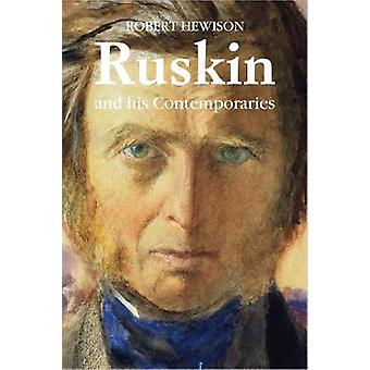 Ruskin and His Contemporaries by Robert Hewison - 9781843681762 Book