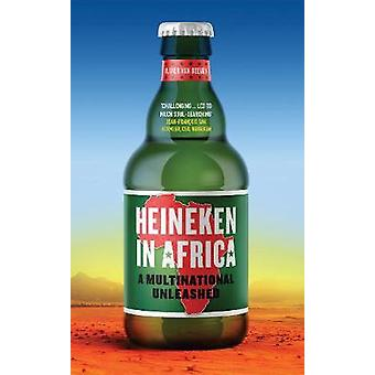 Heineken in Africa - A Multinational Unleashed by Olivier van Beemen -