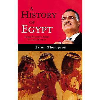 A History of Egypt - From the Earliest Times to the Present by Jason T