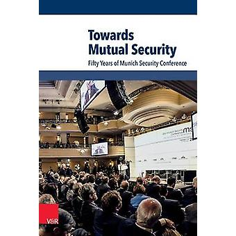 Towards Mutual Security - Fifty Years of Munich Security Conference by