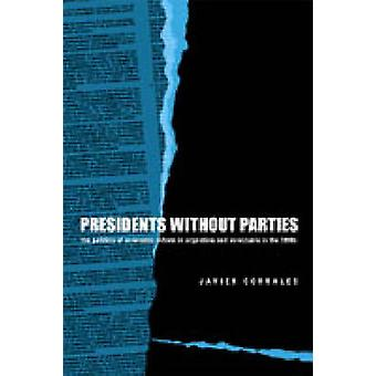 Presidents without Parties - The Politics of Economic Reform in Argent