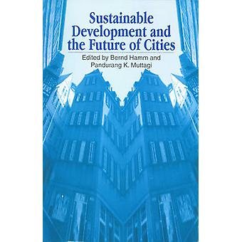 Sustainable Development and the Future of Cities by Pandurang Muttagi