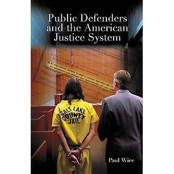 Public Defenders and the American Justice System by Paul B. Wice - 97