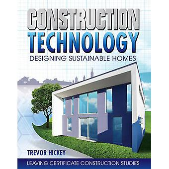 Construction Technology - Designing Sustainable Homes by Trevor Hickey