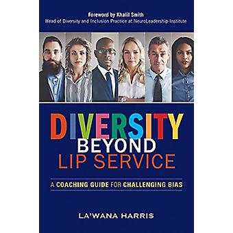 Diversity Beyond Lip Service - A Coaching Guide for Challenging Bias b