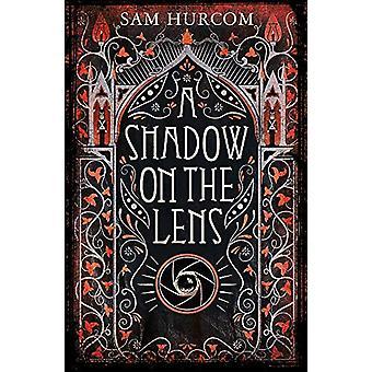 A Shadow on the Lens by Sam Hurcom - 9781409189855 Book