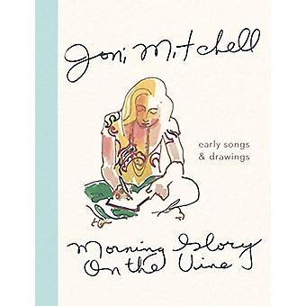 Morning Glory on the Vine - Early Songs and Drawings by Joni Mitchell