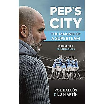 Pep's City - The Making of a Superteam by Lu Martin - 9781909430402 Bo