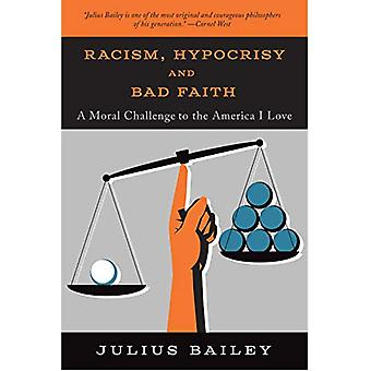 Racism - Hypocrisy - and Bad Faith - A Moral Challenge to the America