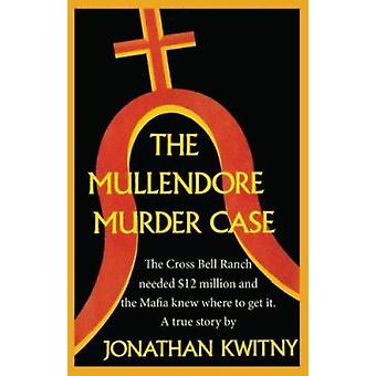 The Mullendore Murder Case by Kwitny - Jonathan - 9780848814021 Book