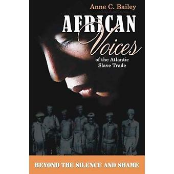 African Voices of the Atlantic Slave Trade by Bailey & Anne C.