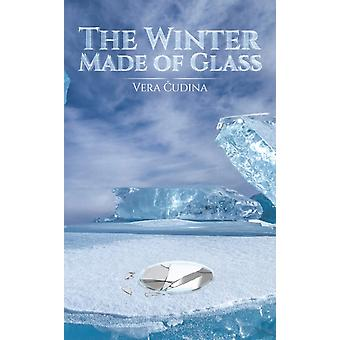 The Winter Made of Glass by Vera Cudina