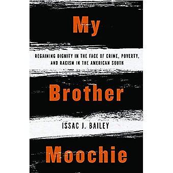 Mijn broer Moochie: Herwinnen waardigheid in het gezicht van misdaad, armoede en racisme in het Amerikaanse zuiden