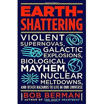 Aarde-Shattering: Violent Supernova's, Galactische explosies, biologische chaos, kernsmeltingen, en andere gevaren voor het leven in ons universum