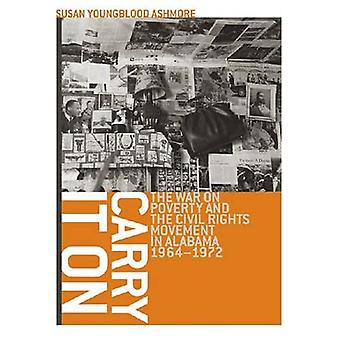 Carry It on: The War on Poverty and the Civil Rights Movement in Alabama, 1964-1972