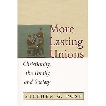 More Lasting Unions - Christianity - the Family and Society by Stephen