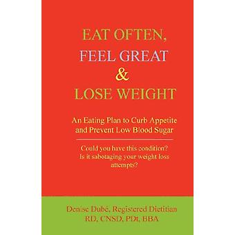 Eat Often - Feel Great and Lose Weight by Denise Dube - 9780978144005