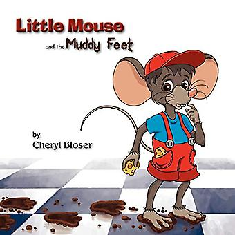 Little Mouse and the Muddy Feet by Cheryl Bloser - 9780983677116 Book