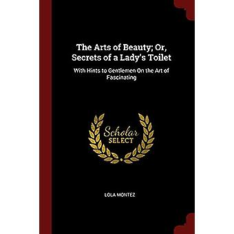 The Arts of Beauty; Or - Secrets of a Lady's Toilet - With Hints to Ge