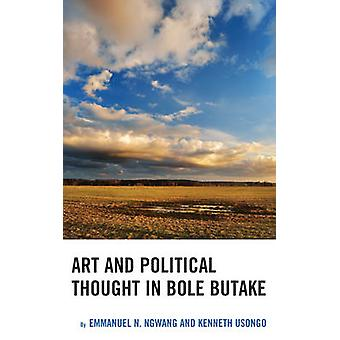 Art and Political Thought in Bole Butake by Emmanuel Ngwang - Kenneth